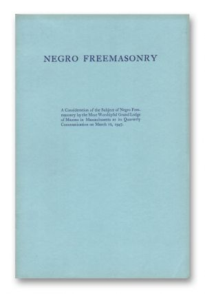 Negro Freemasonry: A consideration of the Subject of Negro Freemasonry by the Most Worshipful...