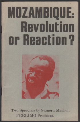Mozambique: Revolution or Reaction? Two Speeches by Samora Machel, FRELIMO President. Samora MACHEL, Liberation Support Movement.