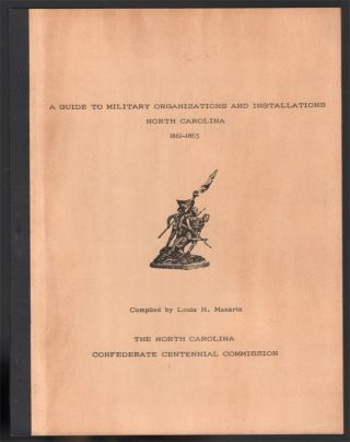 A Guide to Military Organizations and Installations, North Carolina, 1861-1865. Louis H. MANARIN