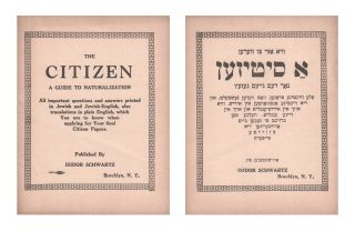 The Citizen: A Guide to Naturalization. All important questions printed in Jewish and Jewish-English, also translations in plain English, which You are to know when Applying for Your Final Citizen Papers