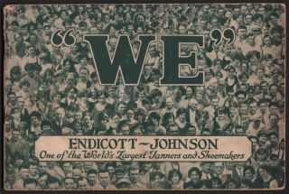 """We"": The Story of an Industrial Democracy Unique in Business History. Endicott-Johnson"