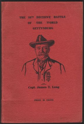 The 16th Decisive Battle of the World - Gettysburg. Capt. James T. LONG.