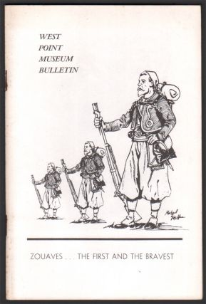 Zouaves...The First and the Bravest: European and American Zouave Uniforms, Accoutrements, and Works of Art from the collections of the West Point Museum (West Point Museum Bulletin, No. 4). Michael J. MCAFEE.