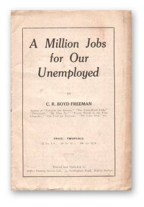 A Million Jobs for Our Unemployed. C. R. Boyd FREEMAN