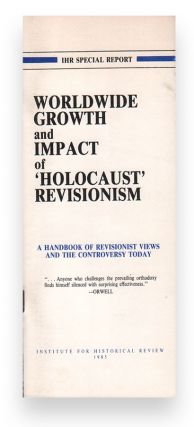 Worldwide Growth and Impact of 'Holocaust' Revisionism: A Handbook of Revisionist Views and the...