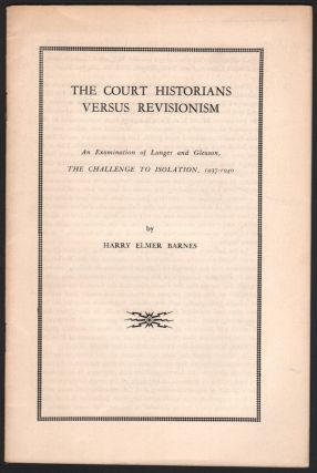 The Court Historians Versus Revisionism: An Examination of Langer and Gleason, The Challenge to...