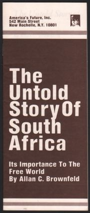 The Untold Story of South Africa: Its Importance to the Free World. Allan C. BROWNFELD