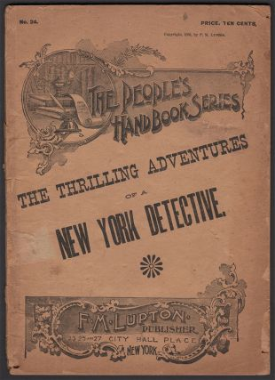 The Thrilling Adventures of a New York Detective (The People's Handbook Series No. 24). James...