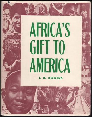 Africa's Gift to America: The Afro-American in the Making and Saving of the United States. With New Supplement: Africa and Its Potentialities (Civil War Centennial Edition). ROGERS, oel, ugustus.