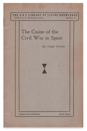 The Cause of the Civil War in Spain: The Background of the Present Catholic-Fascist Rebellion Against the Spanish Republic (The ABC Library of Living Knowledge, Number 5). Joseph MCCABE.