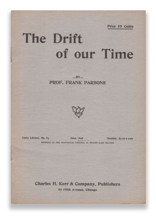 The Drift of our Time (Unity Library No. 83). Prof. Frank PARSONS
