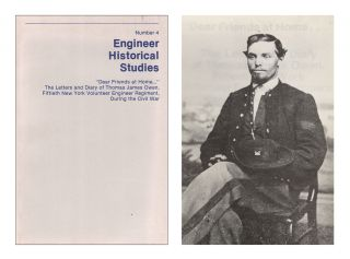 """Dear Friends at Home..."": The Letters and Diary of Thomas James Owen, Fiftieth New York Volunteer Engineer Regiment, During the Civil War (Engineer Historical Studies No. 4). Dale E. FLLOYD, Thomas James OWEN."