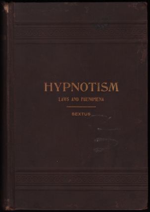 Hypnotism: Its Facts, Theories and Related Phenomena with Explanatory Anecdotes, Descriptions and...