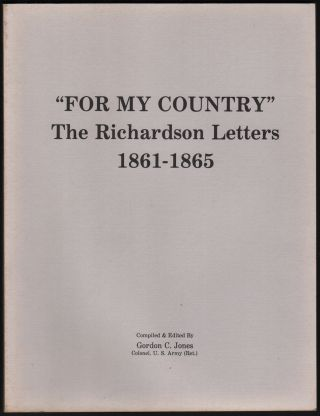 """For My Country"": The Richardson Letters, 1861-1865. Gordon C. JONES, compiled."