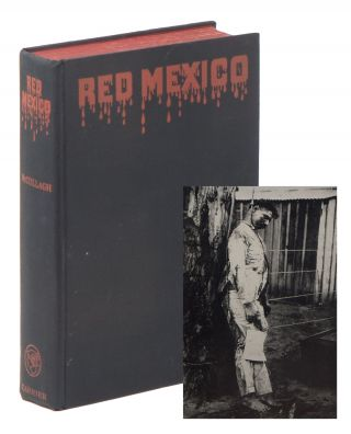 Red Mexico: A Reign of Terror in America. Captain Francis MCCULLAGH.