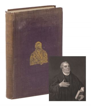 Luther by a Lutheran; Or, A Full-Length Portrait of Doctor Martin Luther: Being a Comprehensive, Though Condensed and Correct History of the Life and Stupendous Achievements of the Great Reformer