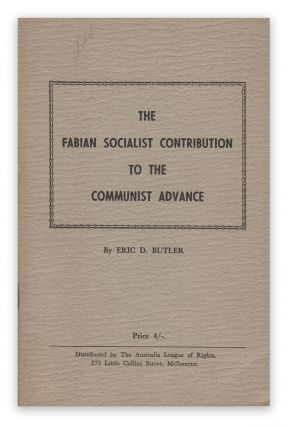 The Fabian Socialist Contribution to the Communist Advance. Eric D. BUTLER