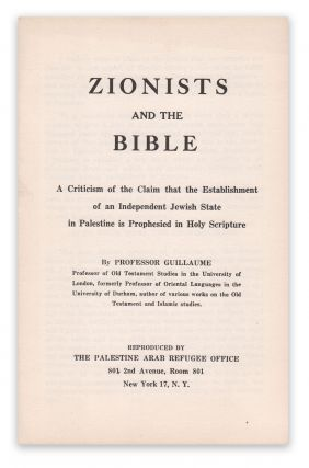 Zionists and the Bible: A Criticism of the Claim that the Establishment of an Independent Jewish State in Palestine is Prophesied in Holy Scripture. Professor GUILLAUME.