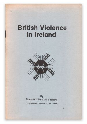 British Violence in Ireland: Occasional Writings, 1980-1983. Seosamh Mac an BHEATHA, MCVEIGH