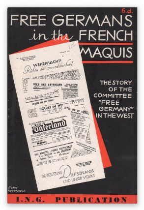 "Free Germans in the French Maquis: The Story of the Committee ""Free Germany"" in the West. Free German Movement in Great Britain, John HEARTFIELD."