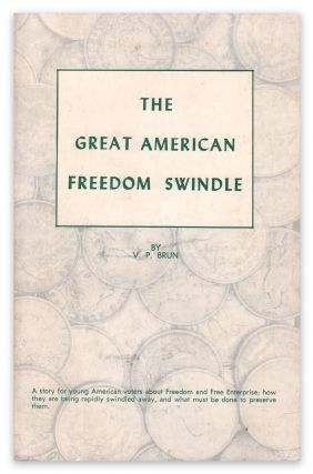 The Great American Freedom Swindle. V. P. BRUN