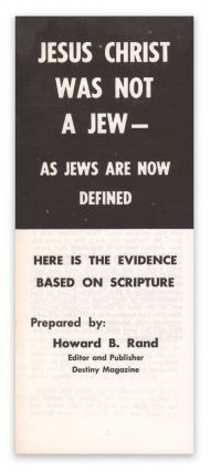 Jesus Christ Was Not a Jew - As Jews Are Now Defined. Here Is Evidence Based on Scripture. Howard B. RAND.