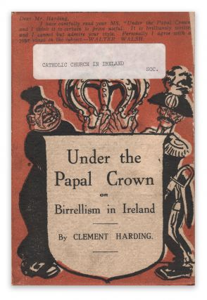 Under the Papal Crown; Or, 'Birrellism' in Ireland. Clement HARDING
