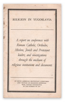Religion in Yugoslavia: A report on conferences with Roman Catholic, Orthodox, Moslem, Jewish and Protestant leaders, and investigations through the medium of religious institutions and documents