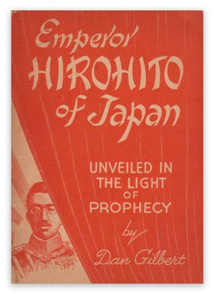 Emperor Hirohito of Japan: Satan's Man of Mystery, Unveiled in the Light of Prophecy. Dan GILBERT.