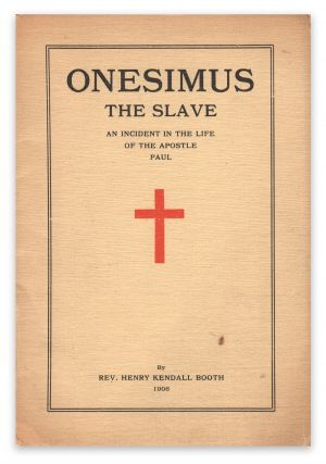 Onesimus, the Slave: An Incident in the Life of the Apostle Paul. Rev. Henry Kendall BOOTH