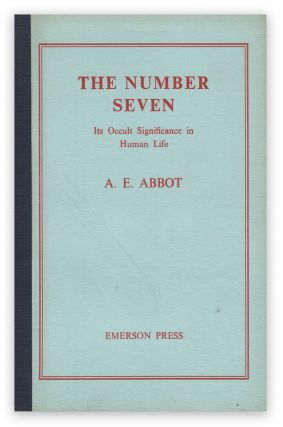 The Number Seven: Its Occult Significance in Human Life. A. E. ABBOT, pseud. of Lionel Stebbing