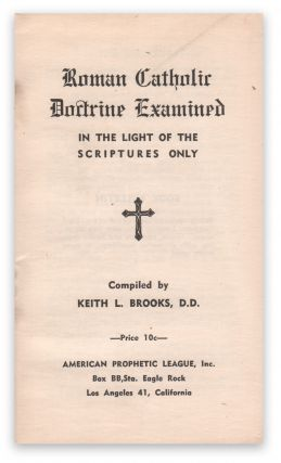 Roman Catholic Doctrine Examined in the Light of the Scriptures Only. Keith L. BROOKS.