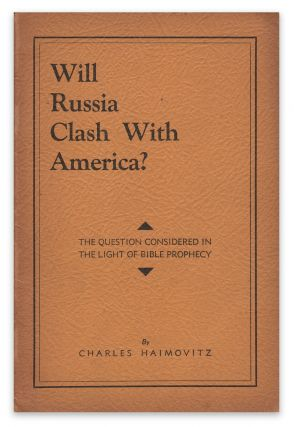 Will Russia Clash With America?: The Question Considered in the Light of Bible Prophecy. Charle HAIMOVITZ.