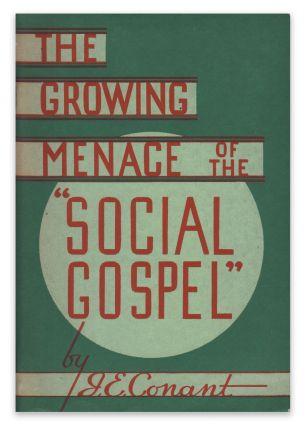 "The Growing Menace of the ""Social Gospel"" J. E. CONANT."