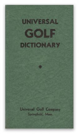 Universal Golf Dictionary: Summary of Golf and Golf Etiquette