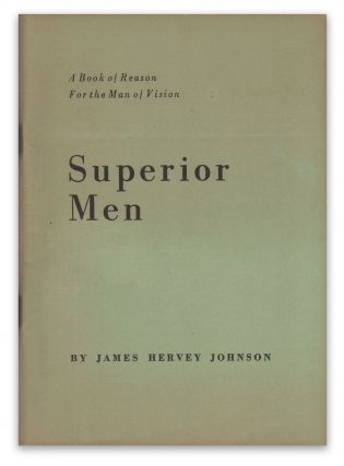 Superior Men: A Book of Reason for the Man of Vision. James Hervey JOHNSON.