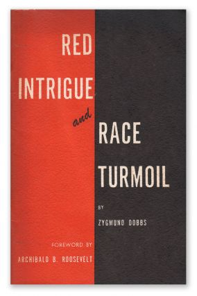 Red Intrigue and Race Turmoil. Zygmund DOBBS, Archibald B. ROOSEVELT, foreword