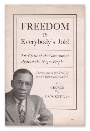 Freedom Is Everybody's Job! The Crime of the Government Against the Negro People. Summation in the Trial of the 11 Communist Leaders [cover title]. George W. CROCKETT Jr.