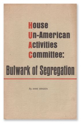 House Un-American Activities Committee: Bulwark of Segregation. Anne BRADEN
