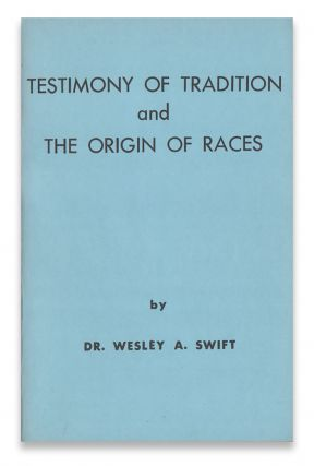 Testimony of Tradition and the Origin of Races. Dr. Wesley A. SWIFT.