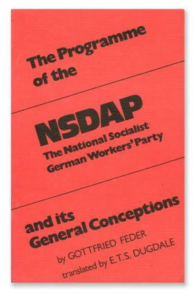The Programme of the NSDAP - The National Socialist German Workers' Party - and Its General...