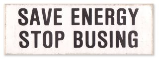 Save Energy, Stop Busing [bumper sticker