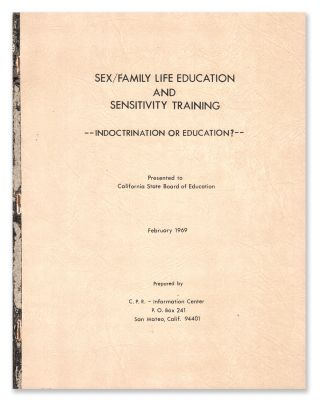 Sex/Family Life Education and Sensitivity Training - Indoctrination or Education? C. P. R. - Information Center.