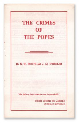 The Crimes of the Popes. G. W. FOOTE, J. M. Wheeler