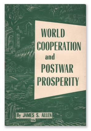 World Cooperation and Postwar Prosperity. James S. ALLEN.