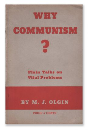 Why Communism? Plain Talks on Vital Problems. M. J. OLGIN.