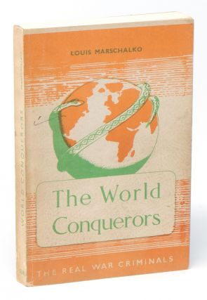The World Conquerors: The Real War Criminals. Louis MARSCHALKO.