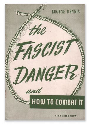 The Fascist Danger and How To Combat It. Eugene DENNIS
