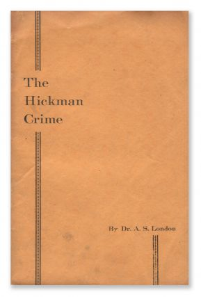 The Hickman Crime. Dr. A. S. LONDON