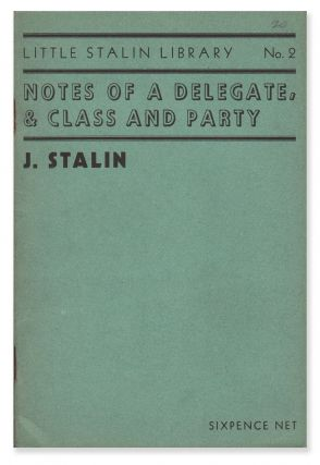 Notes of a Delegate & Class and Party (Little Stalin Library No. 2). J. STALIN